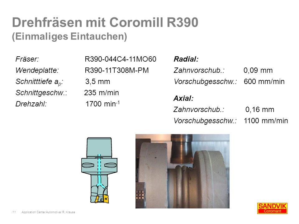 /11 Application Center Automotive/ R. Krause Fräser: R390-044C4-11MO60 Wendeplatte: R390-11T308M-PM Schnitttiefe a p : 3,5 mm Schnittgeschw.: 235 m/mi