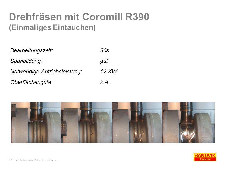 /12 Application Center Automotive/ R. Krause Bearbeitungszeit:30s Spanbildung:gut Notwendige Antriebsleistung:12 KW Oberflächengüte:k.A. Drehfräsen mi