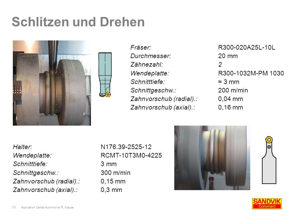 /13 Application Center Automotive/ R. Krause Schlitzen und Drehen Fräser: R300-020A25L-10L Durchmesser:20 mm Zähnezahl:2 Wendeplatte:R300-1032M-PM 103