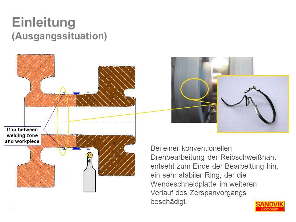 /5 Einleitung (Ausgangssituation) Bei einer konventionellen Drehbearbeitung der Reibschweißnaht entseht zum Ende der Bearbeitung hin, ein sehr stabile