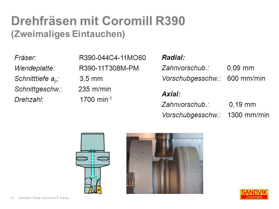 /9 Application Center Automotive/ R. Krause Drehfräsen mit Coromill R390 (Zweimaliges Eintauchen) Fräser: R390-044C4-11MO60 Wendeplatte: R390-11T308M-