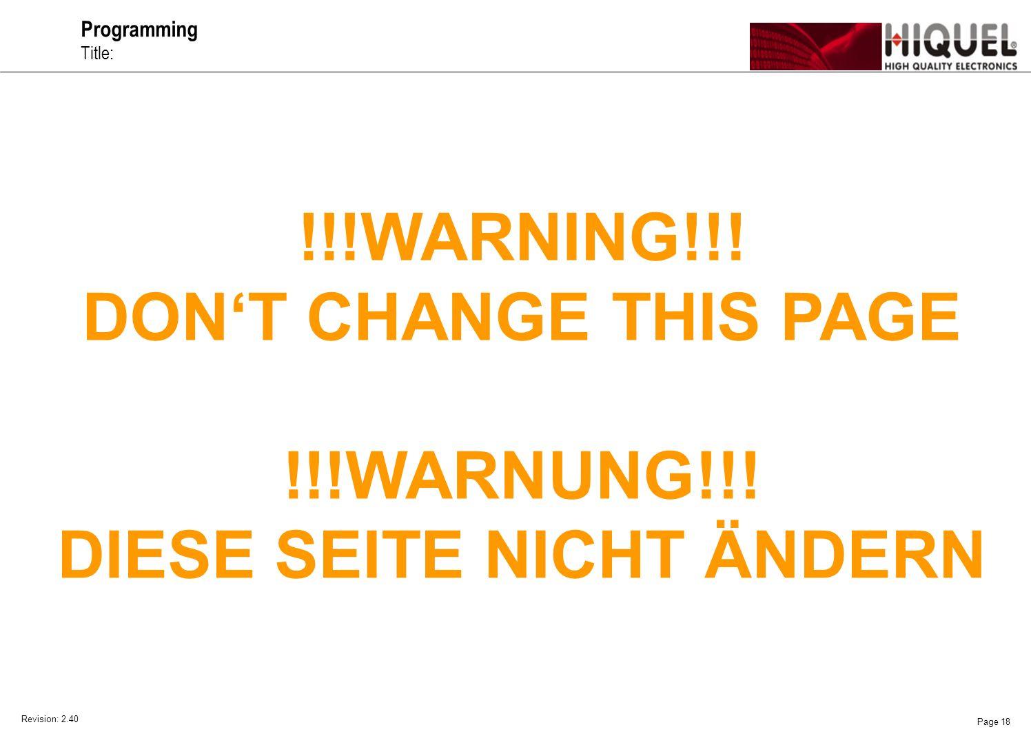 Revision: 2.40 Page 18 Title: Programming !!!WARNING!!! DONT CHANGE THIS PAGE !!!WARNUNG!!! DIESE SEITE NICHT ÄNDERN