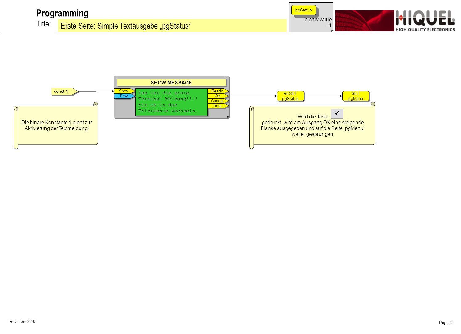 Revision: 2.40 Page 5 Title: Programming Erste Seite: Simple Textausgabe pgStatus binary value =1 pgStatus Show SHOW MESSAGE Das ist die erste Terminal Meldung!!!.