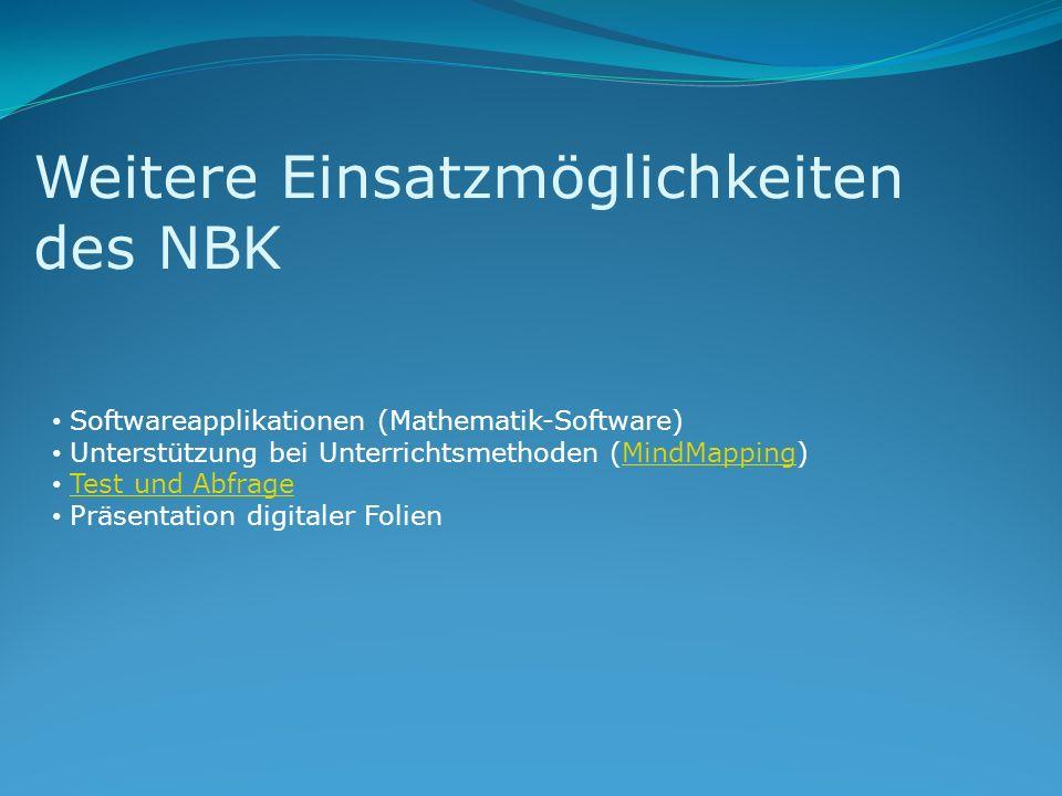Weitere Einsatzmöglichkeiten des NBK Softwareapplikationen (Mathematik-Software) Unterstützung bei Unterrichtsmethoden (MindMapping)MindMapping Test u