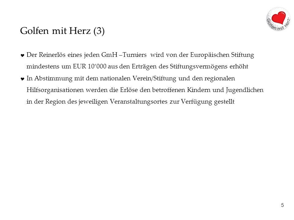 5 Golfen mit Herz (3) Der Reinerlös eines jeden GmH –Turniers wird von der Europäischen Stiftung mindestens um EUR 10000 aus den Erträgen des Stiftung
