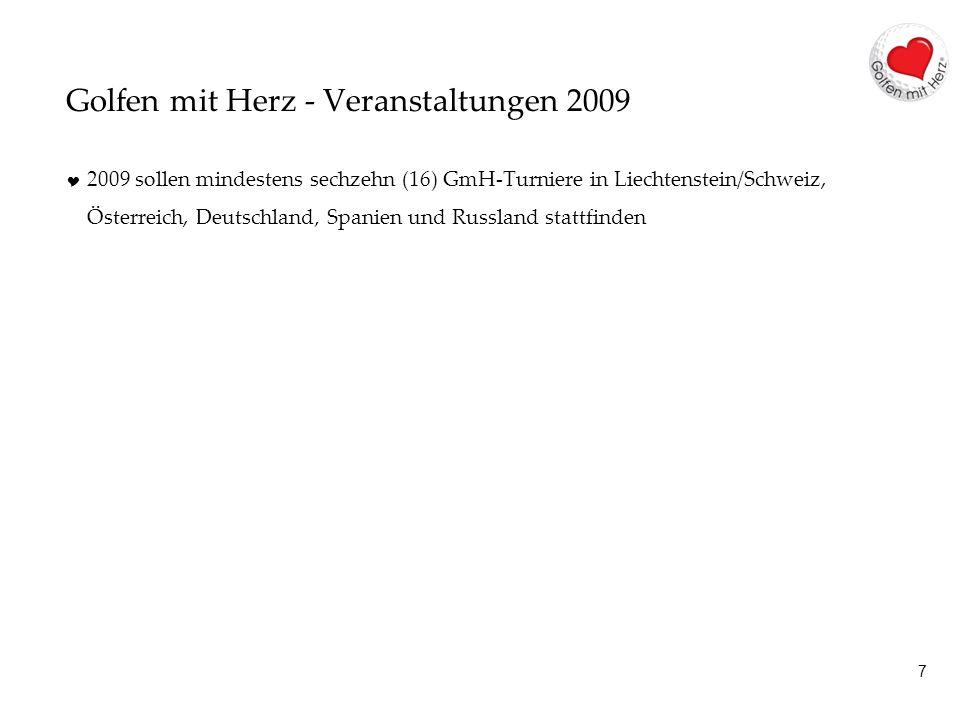 7 Golfen mit Herz - Veranstaltungen 2009 2009 sollen mindestens sechzehn (16) GmH-Turniere in Liechtenstein/Schweiz, Österreich, Deutschland Spanien und Russland stattfinden
