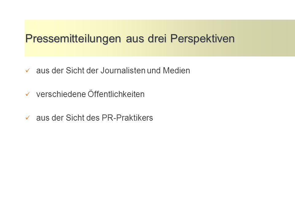Pressemitteilungen aus drei Perspektiven aus der Sicht der Journalisten und Medien verschiedene Öffentlichkeiten aus der Sicht des PR-Praktikers