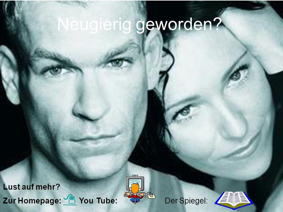 Neugierig geworden? Lust auf mehr? Zur Homepage: You Tube: Der Spiegel: