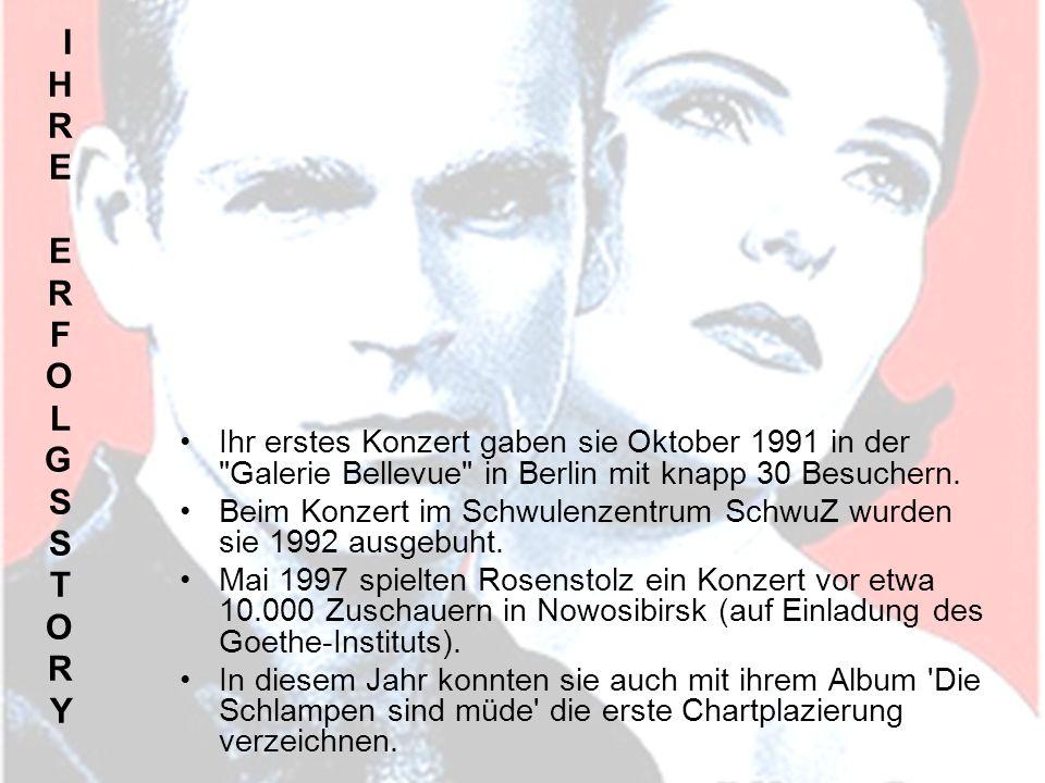 IHRE ERFOLGSSTORYIHRE ERFOLGSSTORY Ihr erstes Konzert gaben sie Oktober 1991 in der Galerie Bellevue in Berlin mit knapp 30 Besuchern.