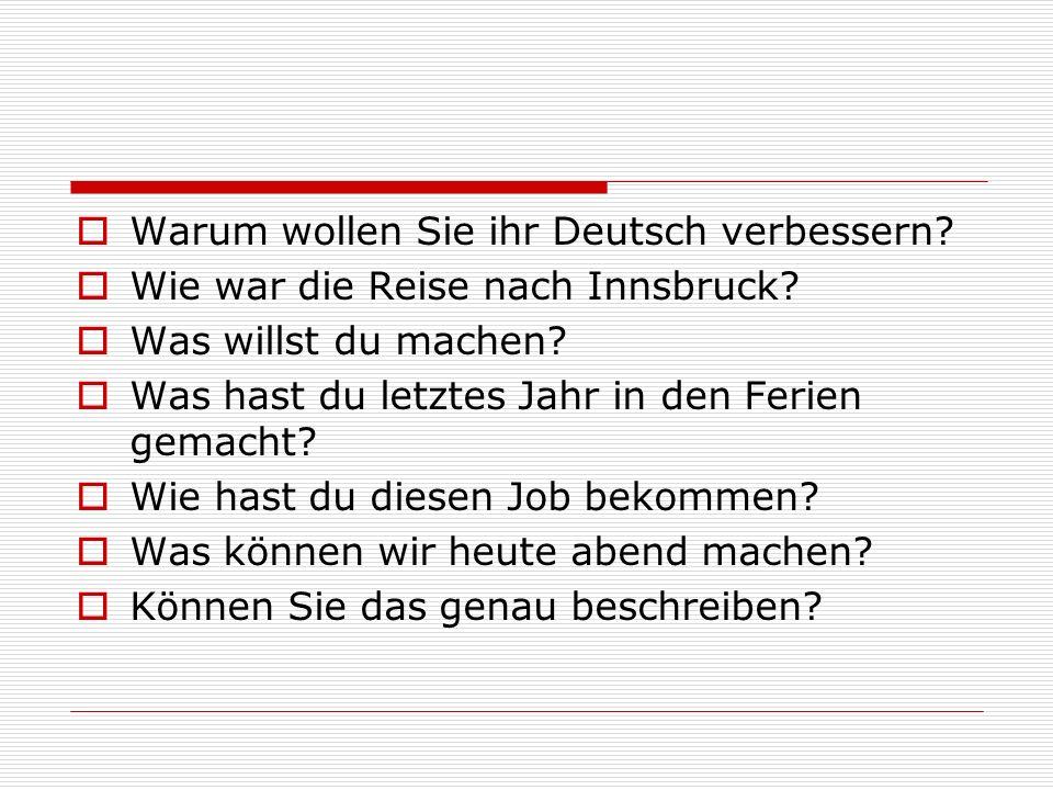 Warum wollen Sie ihr Deutsch verbessern. Wie war die Reise nach Innsbruck.