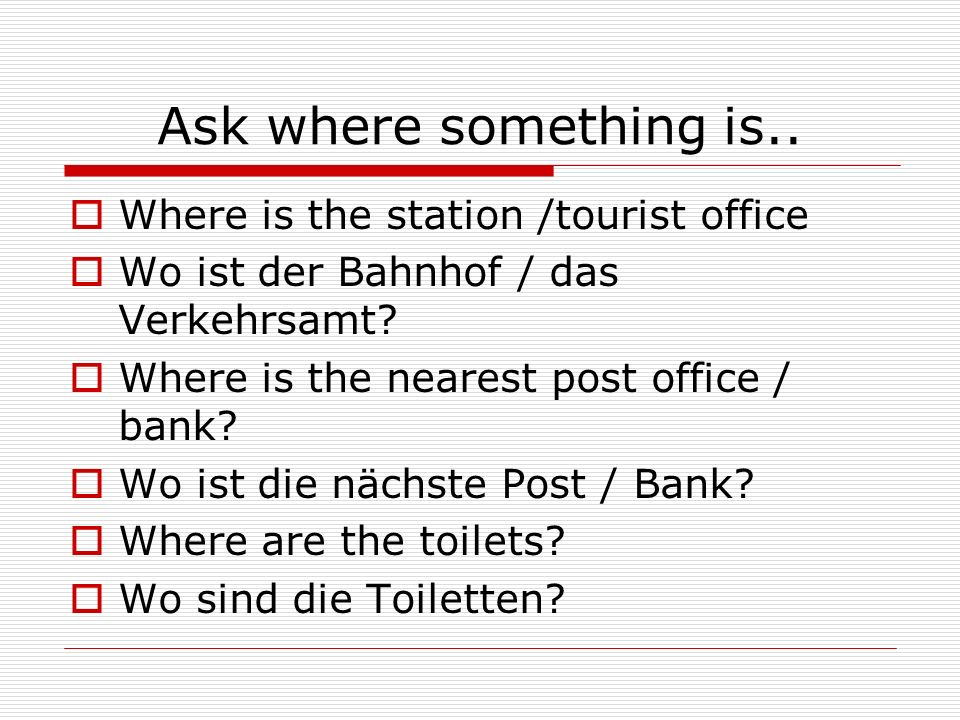 Ask how far it is? Wie weit ist es?