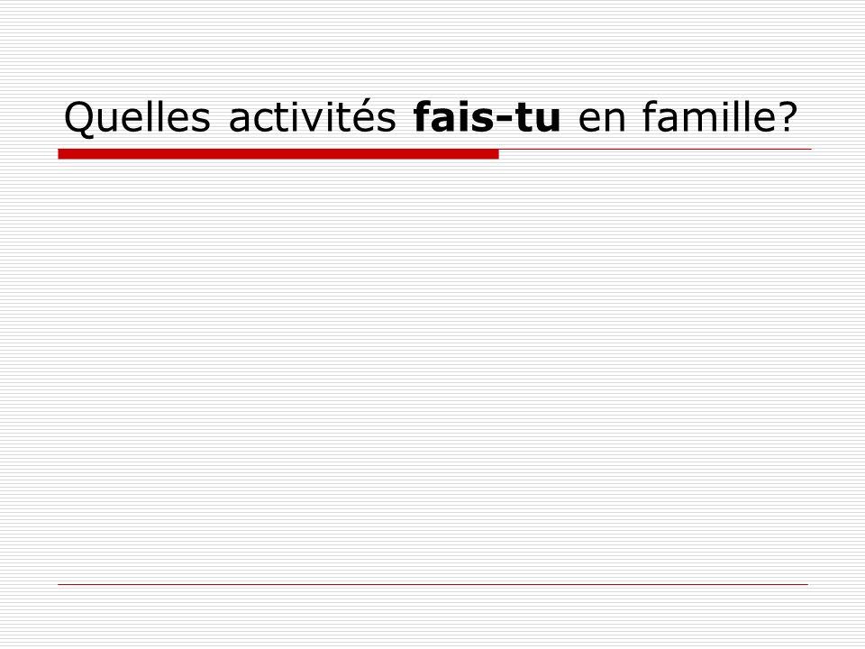 Quelles activités fais-tu en famille