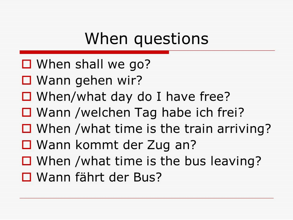 When questions When shall we go. Wann gehen wir. When/what day do I have free.