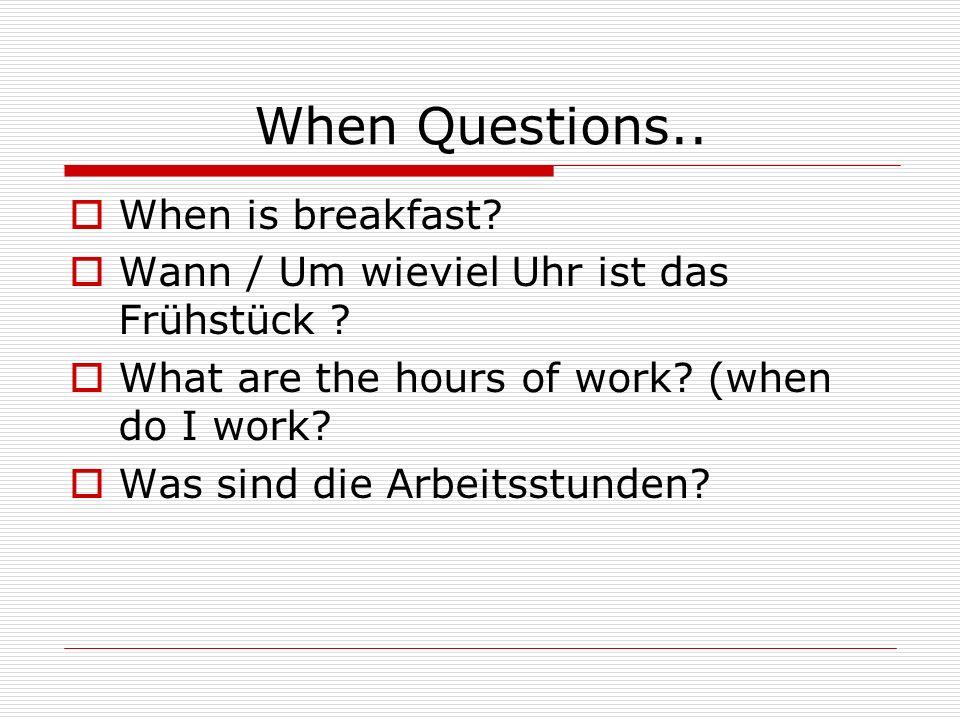 When Questions.. When is breakfast. Wann / Um wieviel Uhr ist das Frühstück .