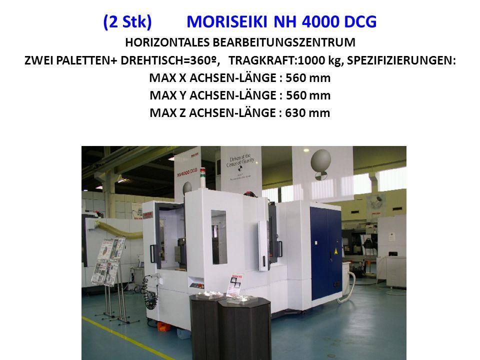 (2 Stk) MORISEIKI NH 4000 DCG HORIZONTALES BEARBEITUNGSZENTRUM ZWEI PALETTEN+ DREHTISCH=360º, TRAGKRAFT:1000 kg, SPEZIFIZIERUNGEN: MAX X ACHSEN-LÄNGE