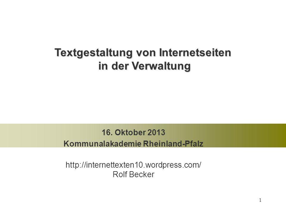 1 Textgestaltung von Internetseiten in der Verwaltung 16. Oktober 2013 Kommunalakademie Rheinland-Pfalz http://internettexten10.wordpress.com/ Rolf Be