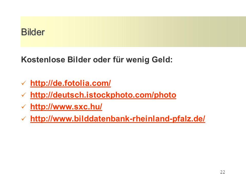 22 Bilder Kostenlose Bilder oder für wenig Geld: http://de.fotolia.com/ http://deutsch.istockphoto.com/photo http://www.sxc.hu/ http://www.bilddatenba