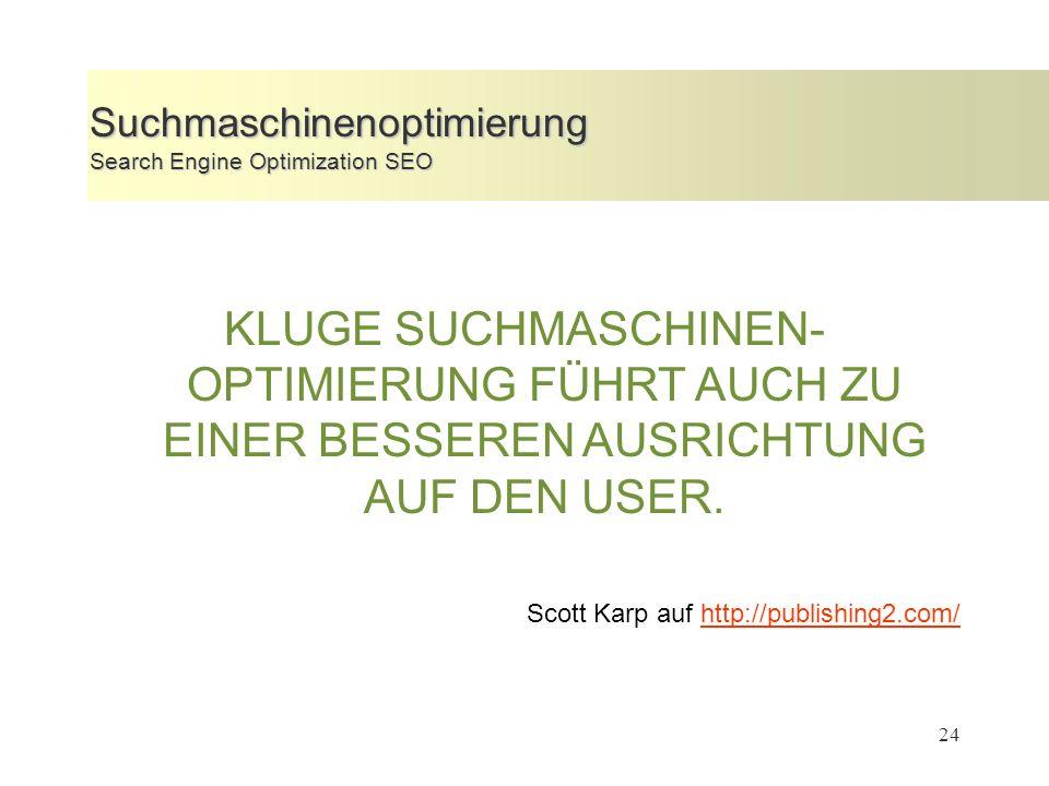 24 Suchmaschinenoptimierung Search Engine Optimization SEO KLUGE SUCHMASCHINEN- OPTIMIERUNG FÜHRT AUCH ZU EINER BESSEREN AUSRICHTUNG AUF DEN USER.