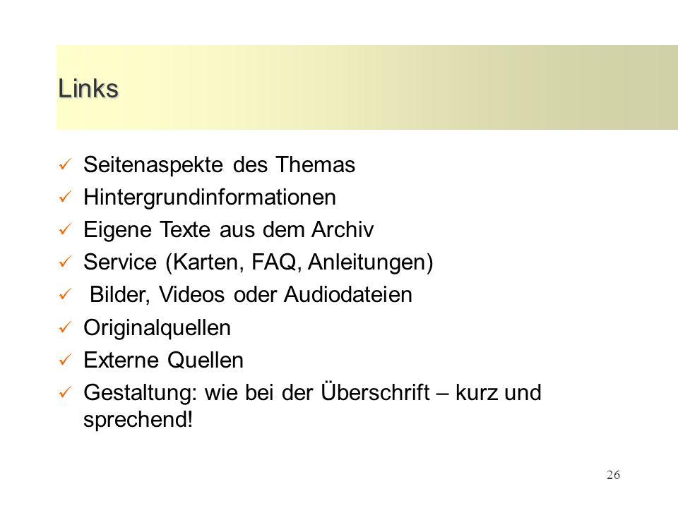 26 Links Seitenaspekte des Themas Hintergrundinformationen Eigene Texte aus dem Archiv Service (Karten, FAQ, Anleitungen) Bilder, Videos oder Audiodat