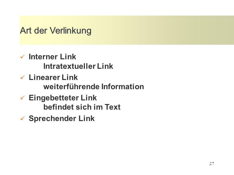 27 Art der Verlinkung Interner Link Intratextueller Link Linearer Link weiterführende Information Eingebetteter Link befindet sich im Text Sprechender Link