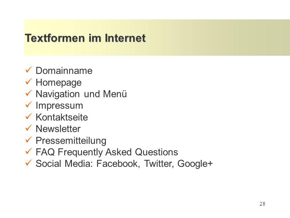 28 Textformen im Internet Domainname Homepage Navigation und Menü Impressum Kontaktseite Newsletter Pressemitteilung FAQ Frequently Asked Questions Social Media: Facebook, Twitter, Google+