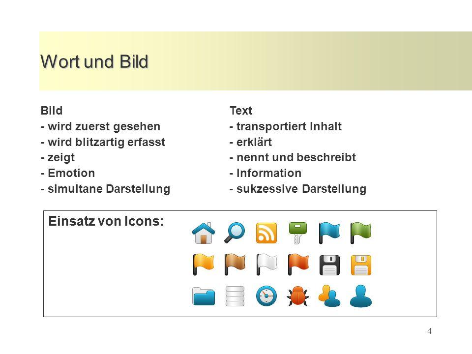 4 Wort und Bild BildText - wird zuerst gesehen - transportiert Inhalt - wird blitzartig erfasst- erklärt - zeigt- nennt und beschreibt - Emotion- Information - simultane Darstellung- sukzessive Darstellung Einsatz von Icons: