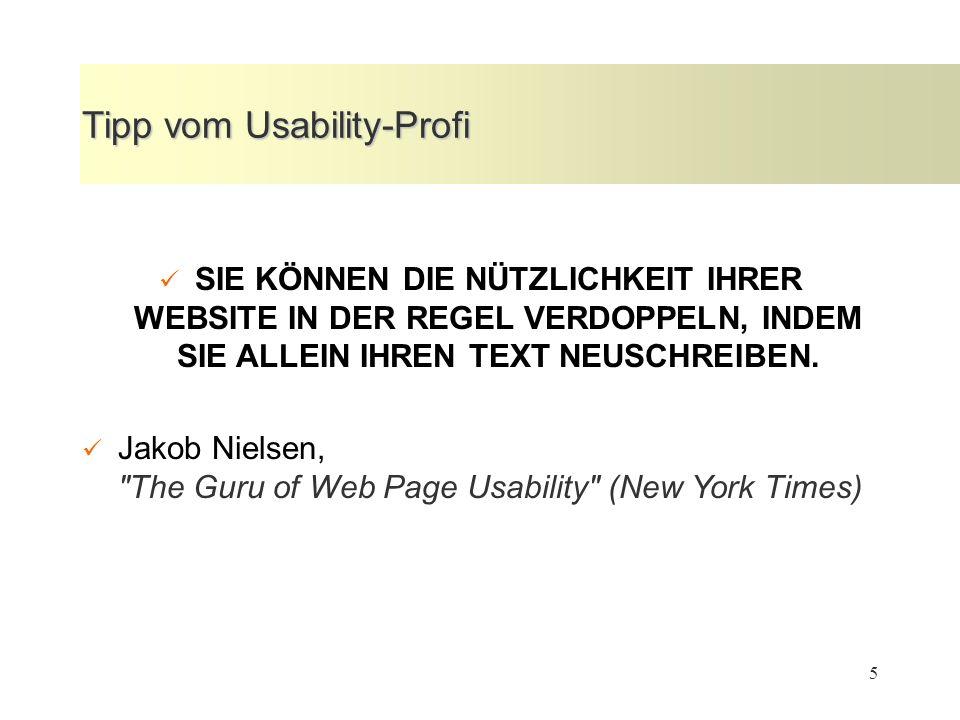 5 Tipp vom Usability-Profi SIE KÖNNEN DIE NÜTZLICHKEIT IHRER WEBSITE IN DER REGEL VERDOPPELN, INDEM SIE ALLEIN IHREN TEXT NEUSCHREIBEN. Jakob Nielsen,