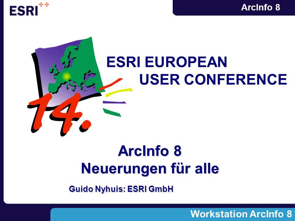 ArcInfo 8 ArcInfo 8 Neuerungen für alle Guido Nyhuis: ESRI GmbH Workstation ArcInfo 8 ESRI EUROPEAN USER CONFERENCE