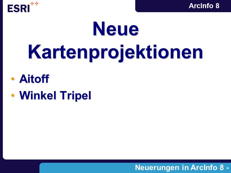 ArcInfo 8 Neue Kartenprojektionen AitoffAitoff Winkel TripelWinkel Tripel Neuerungen in ArcInfo 8 - Modulen