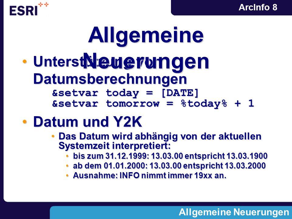 ArcInfo 8 Unterstützung von DatumsberechnungenUnterstützung von Datumsberechnungen &setvar today = [DATE] &setvar tomorrow = %today% + 1 Datum und Y2K