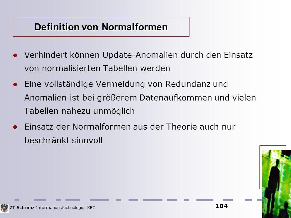 ZT Schranz Informationstechnologie KEG 104 Verhindert können Update-Anomalien durch den Einsatz von normalisierten Tabellen werden Eine vollständige V