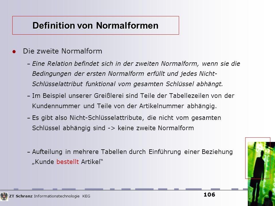 ZT Schranz Informationstechnologie KEG 106 Die zweite Normalform – Eine Relation befindet sich in der zweiten Normalform, wenn sie die Bedingungen der