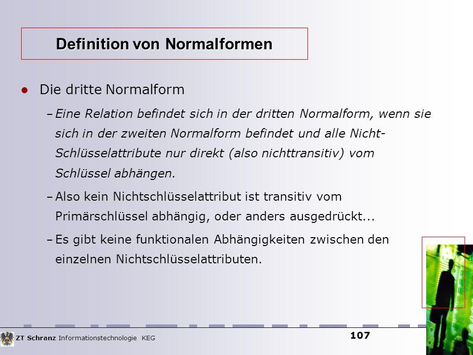 ZT Schranz Informationstechnologie KEG 107 Die dritte Normalform – Eine Relation befindet sich in der dritten Normalform, wenn sie sich in der zweiten