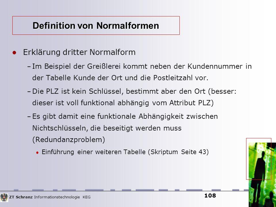 ZT Schranz Informationstechnologie KEG 108 Erklärung dritter Normalform – Im Beispiel der Greißlerei kommt neben der Kundennummer in der Tabelle Kunde