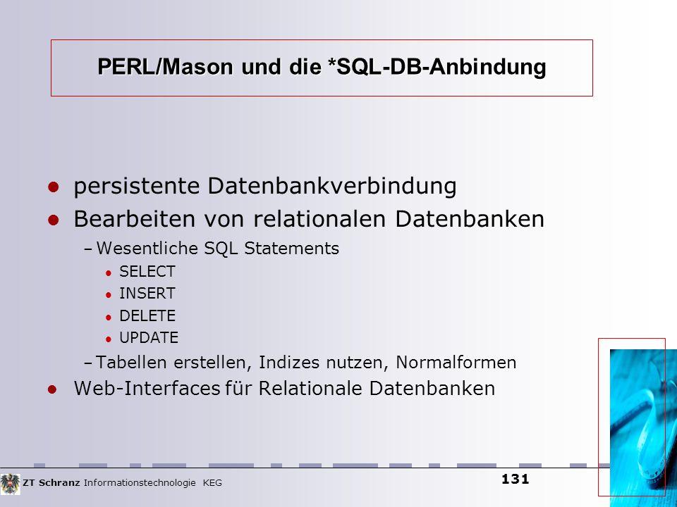 ZT Schranz Informationstechnologie KEG 131 PERL/Mason und die *SQL-DB-Anbindung persistente Datenbankverbindung Bearbeiten von relationalen Datenbanke