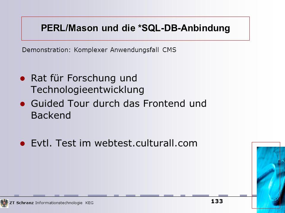 ZT Schranz Informationstechnologie KEG 133 PERL/Mason und die *SQL-DB-Anbindung Rat für Forschung und Technologieentwicklung Guided Tour durch das Fro