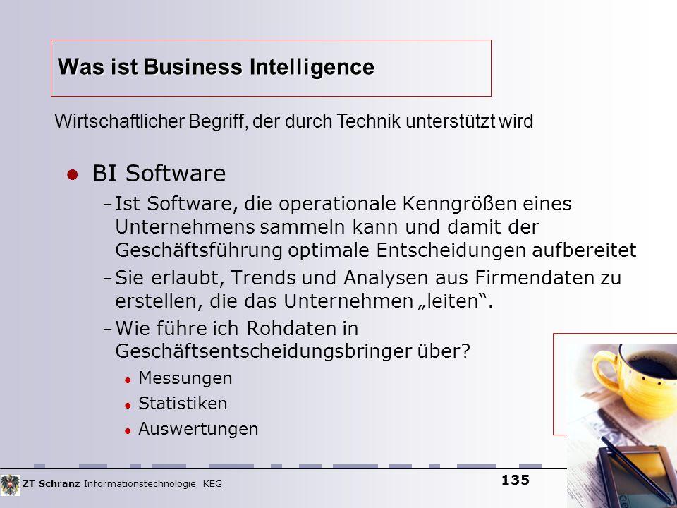 ZT Schranz Informationstechnologie KEG 135 Was ist Business Intelligence BI Software – Ist Software, die operationale Kenngrößen eines Unternehmens sa