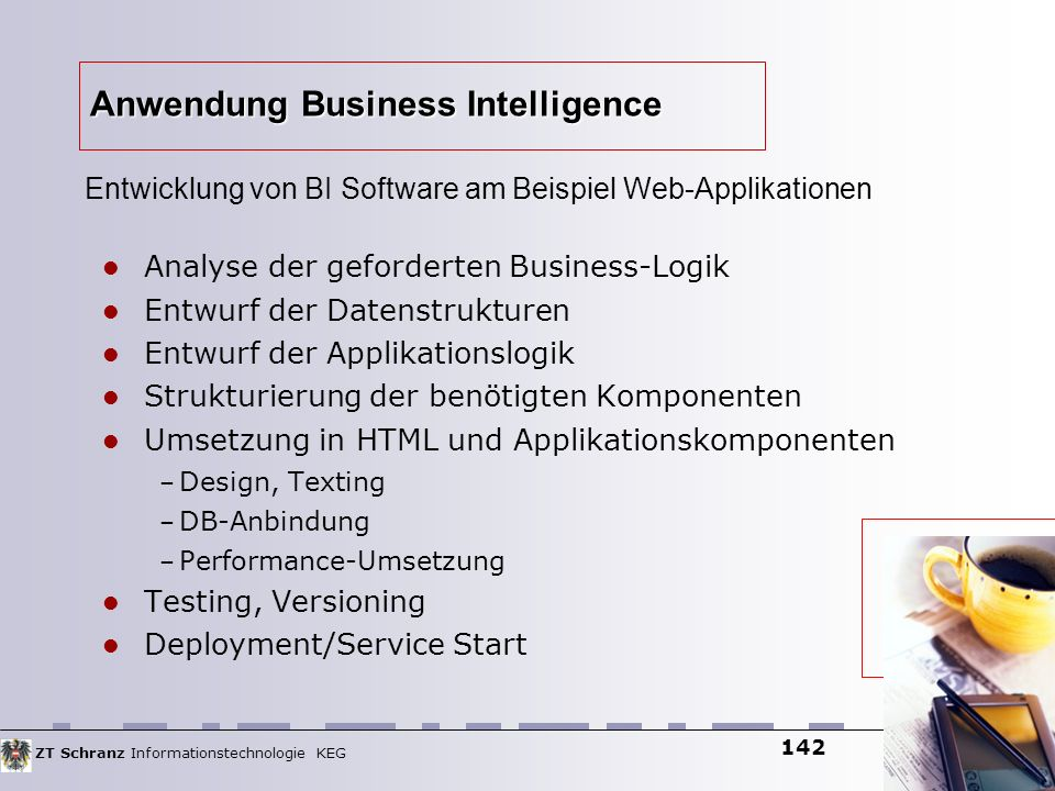 ZT Schranz Informationstechnologie KEG 142 Anwendung Business Intelligence Analyse der geforderten Business-Logik Entwurf der Datenstrukturen Entwurf