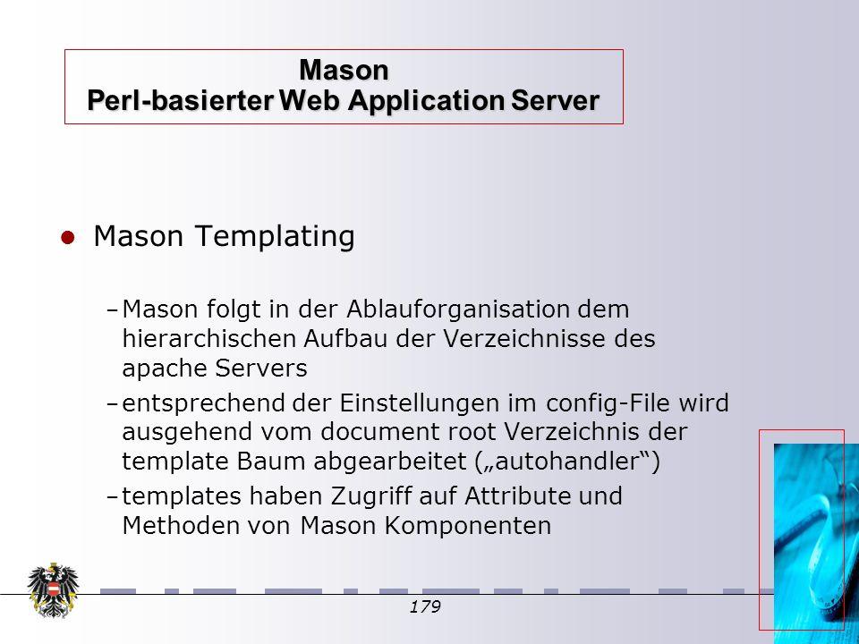 179 Mason Perl-basierter Web Application Server Mason Templating – Mason folgt in der Ablauforganisation dem hierarchischen Aufbau der Verzeichnisse d