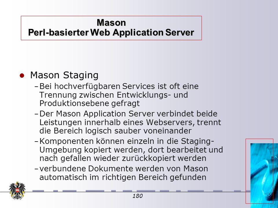 180 Mason Perl-basierter Web Application Server Mason Staging – Bei hochverfügbaren Services ist oft eine Trennung zwischen Entwicklungs- und Produkti