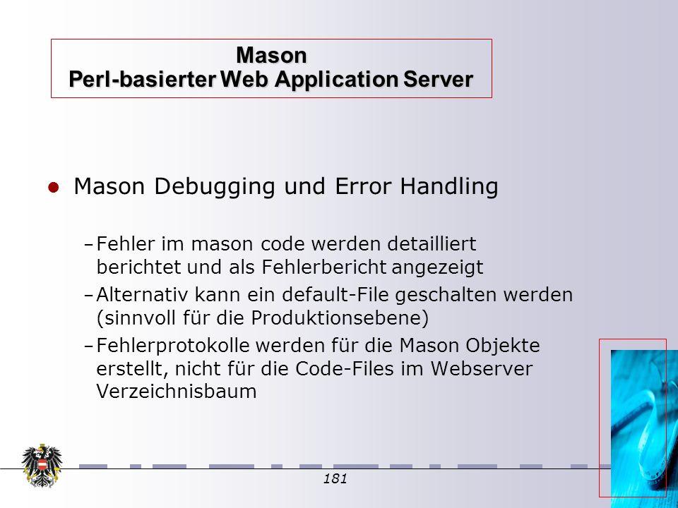 181 Mason Perl-basierter Web Application Server Mason Debugging und Error Handling – Fehler im mason code werden detailliert berichtet und als Fehlerb