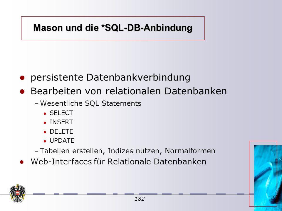 182 Mason und die *SQL-DB-Anbindung persistente Datenbankverbindung Bearbeiten von relationalen Datenbanken – Wesentliche SQL Statements SELECT INSERT