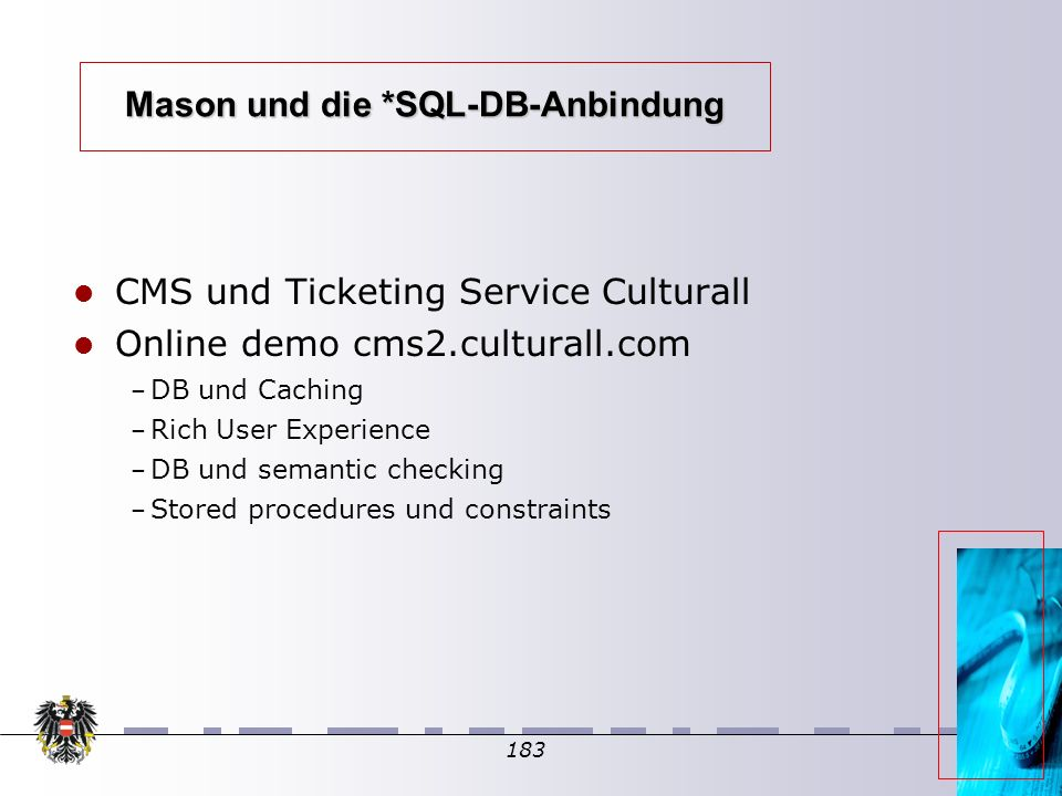183 Mason und die *SQL-DB-Anbindung CMS und Ticketing Service Culturall Online demo cms2.culturall.com – DB und Caching – Rich User Experience – DB und semantic checking – Stored procedures und constraints