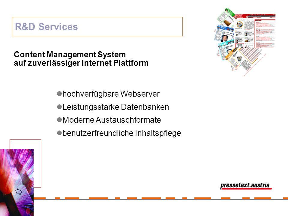 R&D Services Content Management System auf zuverlässiger Internet Plattform hochverfügbare Webserver Leistungsstarke Datenbanken Moderne Austauschform