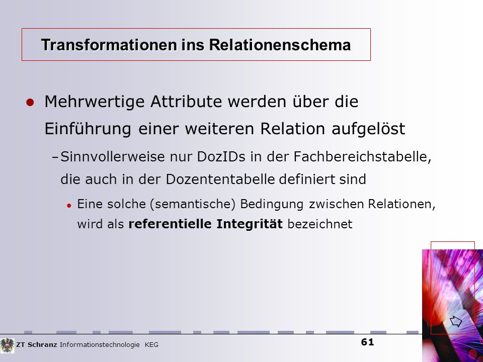 ZT Schranz Informationstechnologie KEG 61 Mehrwertige Attribute werden über die Einführung einer weiteren Relation aufgelöst – Sinnvollerweise nur Doz