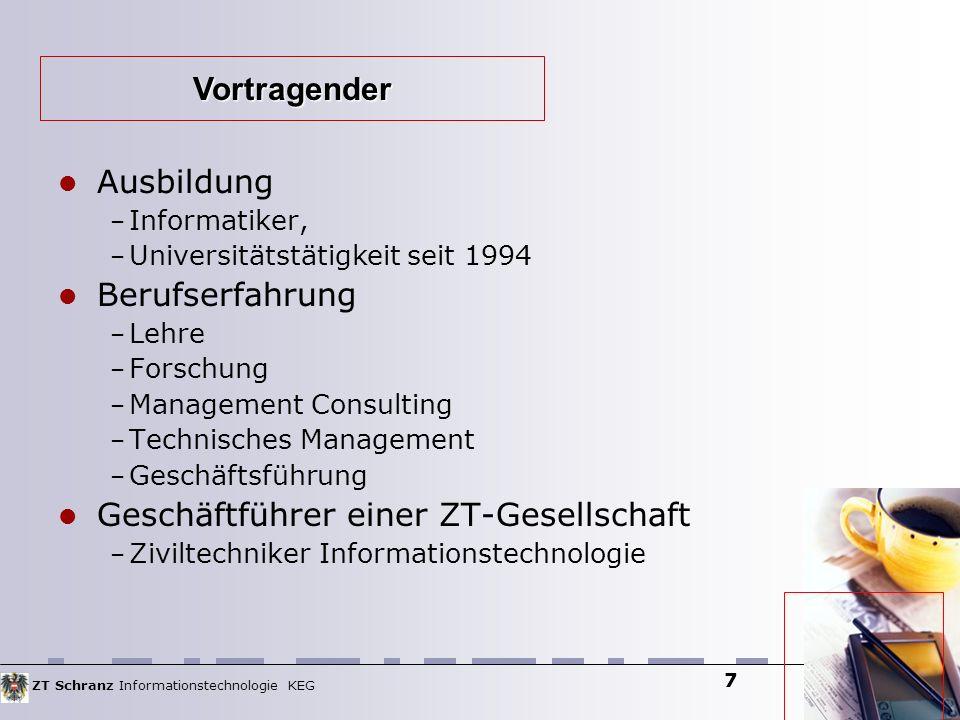 ZT Schranz Informationstechnologie KEG 7 Ausbildung – Informatiker, – Universitätstätigkeit seit 1994 Berufserfahrung – Lehre – Forschung – Management
