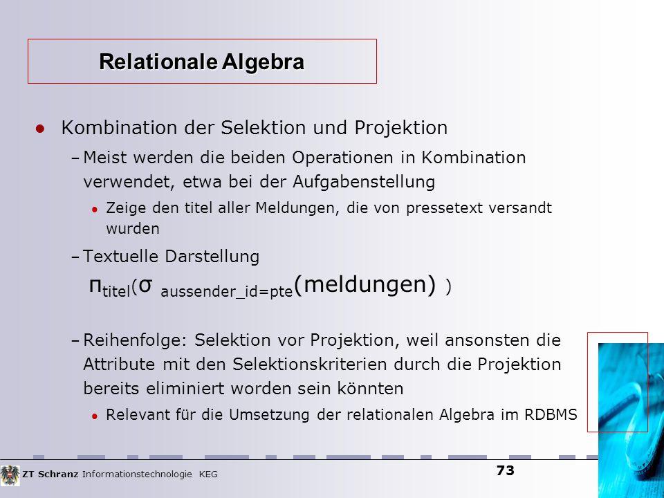 ZT Schranz Informationstechnologie KEG 73 Kombination der Selektion und Projektion – Meist werden die beiden Operationen in Kombination verwendet, etw