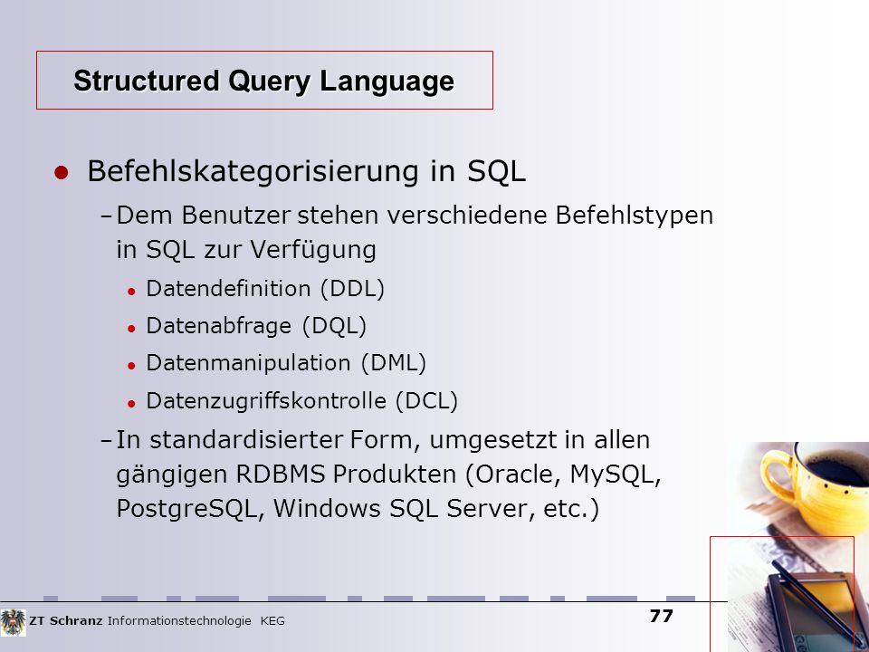 ZT Schranz Informationstechnologie KEG 77 Befehlskategorisierung in SQL – Dem Benutzer stehen verschiedene Befehlstypen in SQL zur Verfügung Datendefi