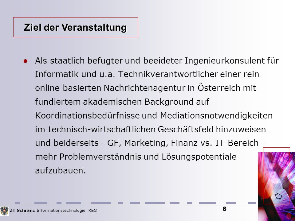 ZT Schranz Informationstechnologie KEG 8 Als staatlich befugter und beeideter Ingenieurkonsulent für Informatik und u.a. Technikverantwortlicher einer