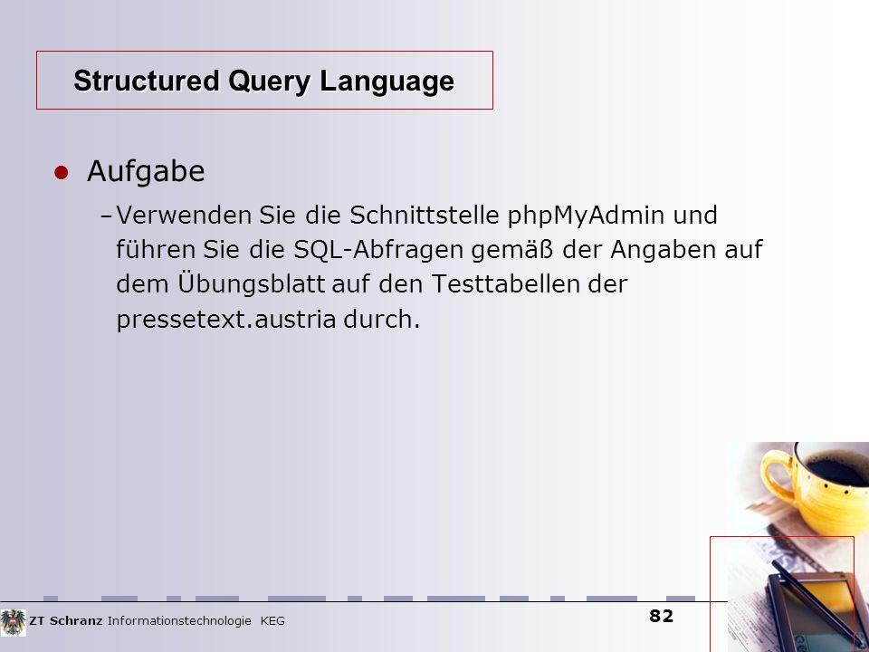 ZT Schranz Informationstechnologie KEG 82 Aufgabe – Verwenden Sie die Schnittstelle phpMyAdmin und führen Sie die SQL-Abfragen gemäß der Angaben auf d